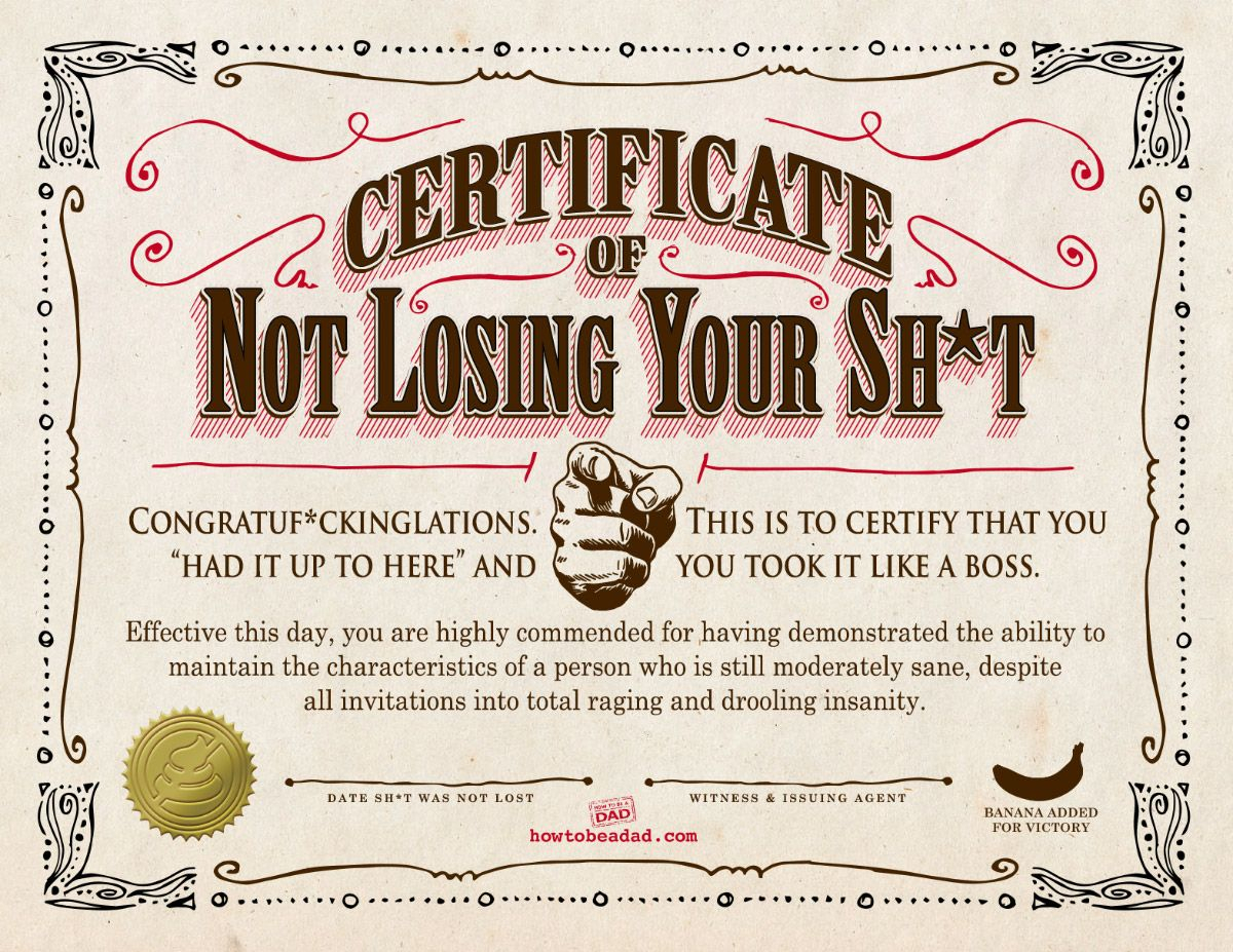 Your Certificate Of Not Losing Your Sh*t   Parentalaughs Intended For Fun Certificate Templates